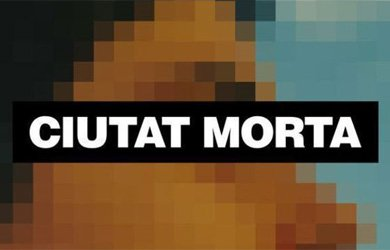 Cartel del documental 'Ciutat morta' ('Ciudad muerta')